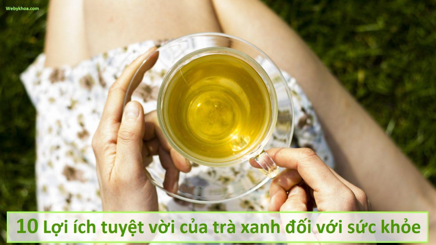 10 Lợi ích tuyệt vời của trà xanh đối với sức khỏe