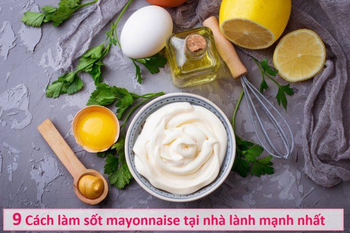 9 Cách làm sốt mayonnaise tại nhà lành mạnh nhất
